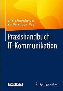 Praxishandbuch IT-Kommunikation. Hrsg. S. Aengenheyster + Dr. Kim Dörr. Springer 2019