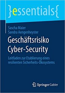 Geschäftsrisiko Cyber-Security. Leitfaden zur Etablierung eines resilienten Sicherheits-Ökosystems